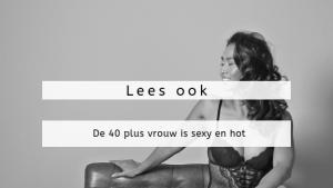 De 40 plus vrouw is sexy en hot